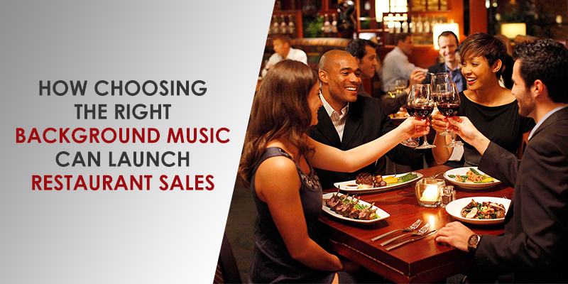 Drive up your restaurant sales by choosing the right background music