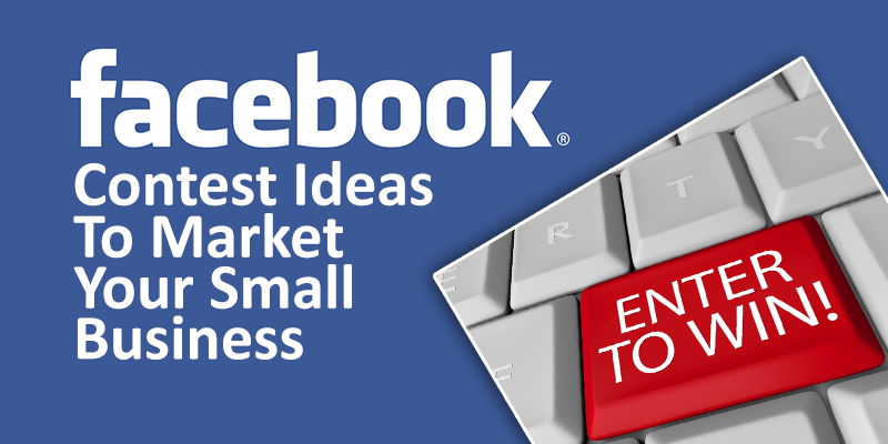 Market your Business with these Facebook Contest Ideas