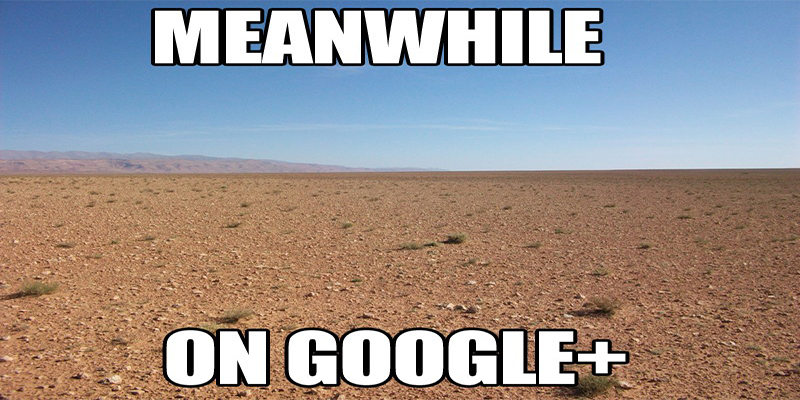 Google Plus Ghost Town