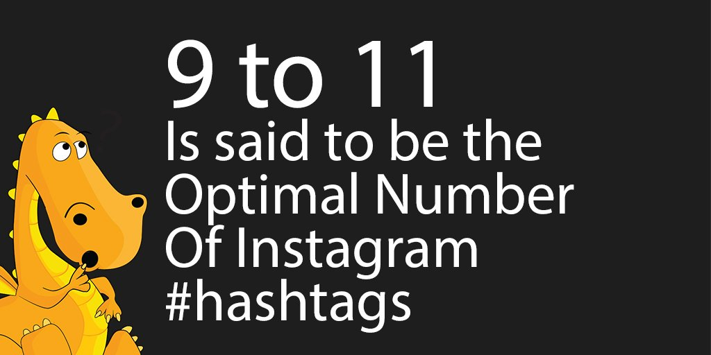 Some say 9 - 11 hashtags is best for Instagram