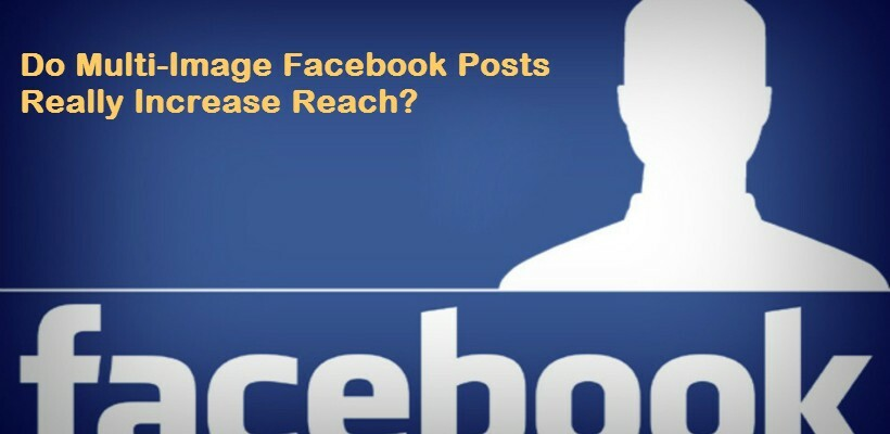 Do Multi-Image Facebook Posts Really Increase Reach?
