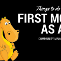 How to conduct yourself during the first month of community management