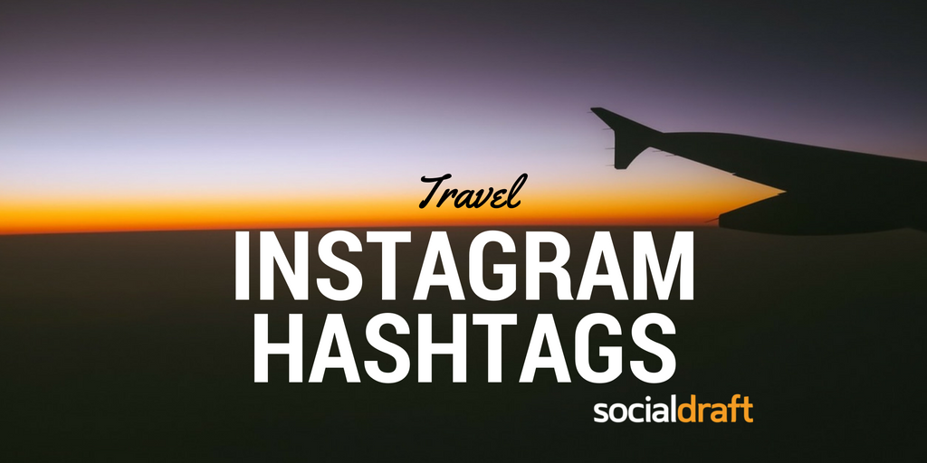 A List Of Travel Hashtags To Increase Your Organic Reach