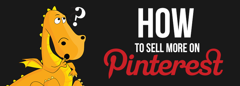 A guide on how to sell more on Pinterest