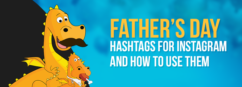 Get more likes and comments on your Father's Day posts with these Instagram hashtags