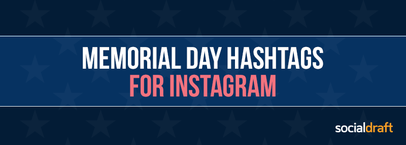 A list of Memorial Day Hashtags to help you get more organic views on Instagram