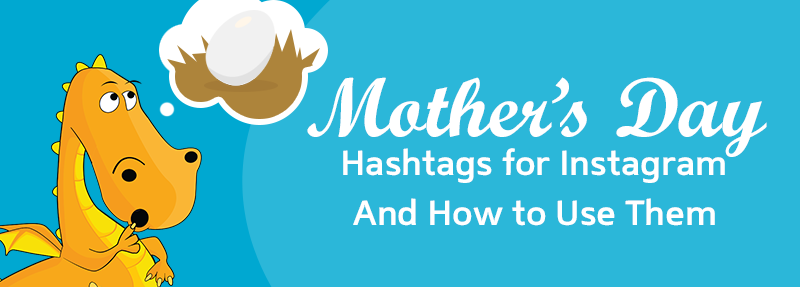 An optimized list of Mother's Day Hashtags for Instagram to help you get more likes and comments