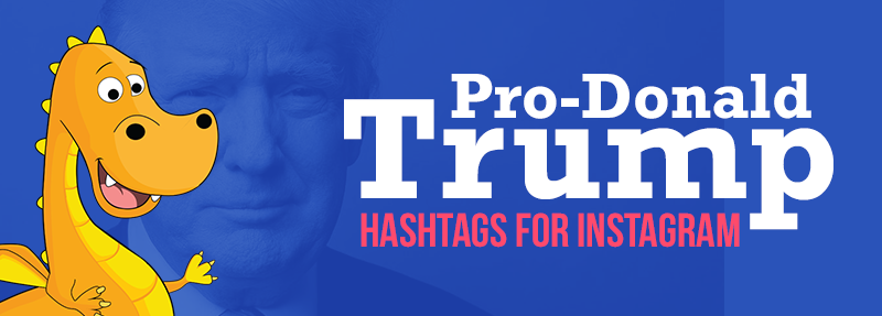 How to get more engagement on your political post with Pro-Donald Trump Hashtags